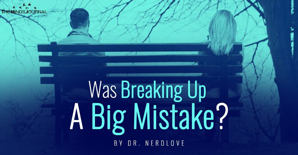 Was Breaking Up A Big Mistake?