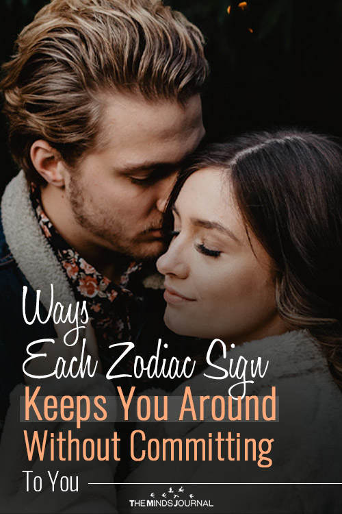 Ways Each Zodiac Sign Keeps You Around Without Committing To You
