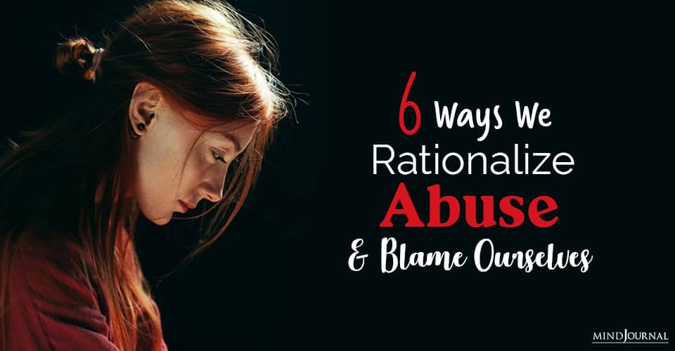Ways You Rationalize Abuse and Blame Yourself Instead