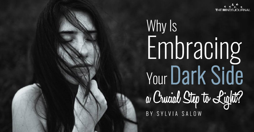 Why Is Embracing Your Dark Side a Crucial Step to Light?