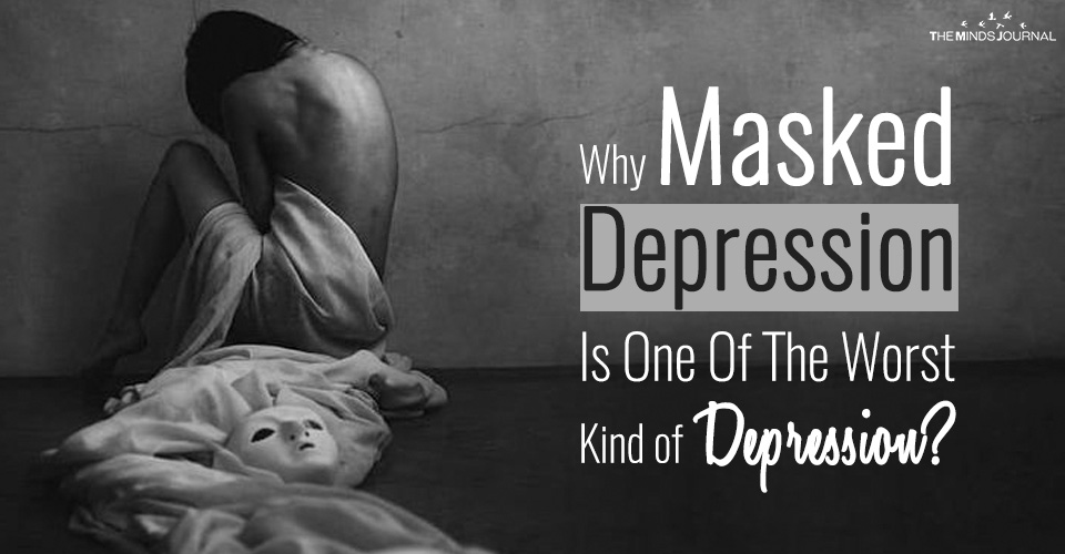 Why Masked Depression Is One Of The Worst Kind of Depression?