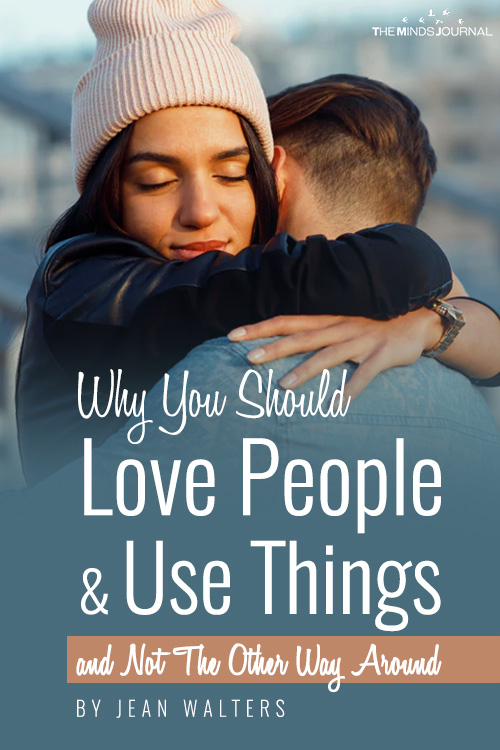 Why You Should Love People and Use Things, And Not The Other Way Around