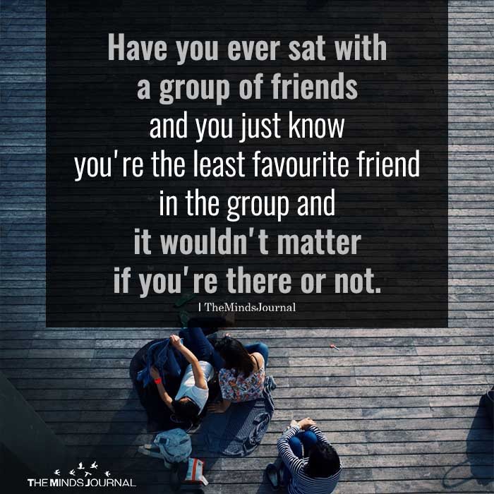 have you ever sat with a group of friends