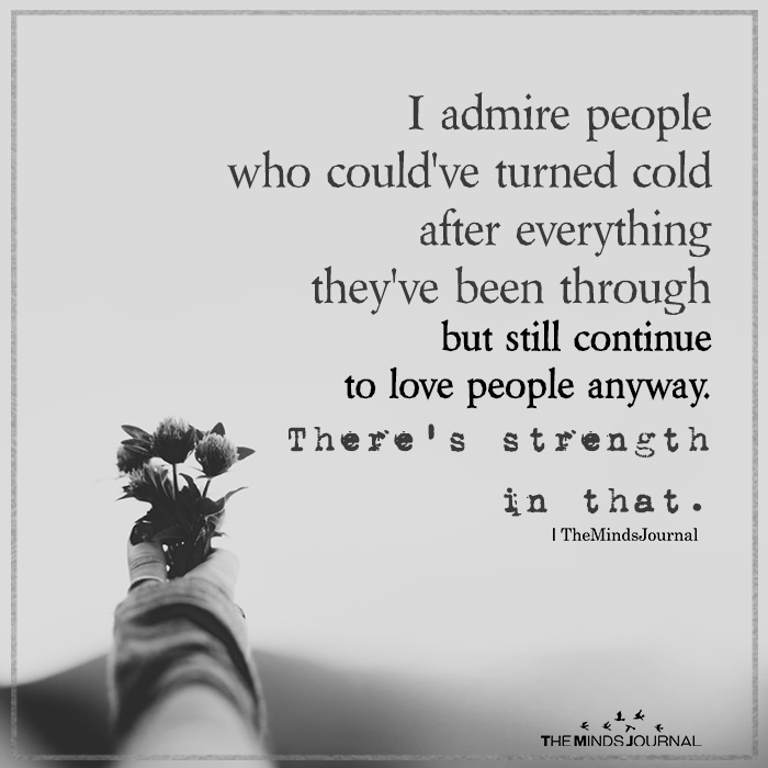 i admire people who could have turned cold