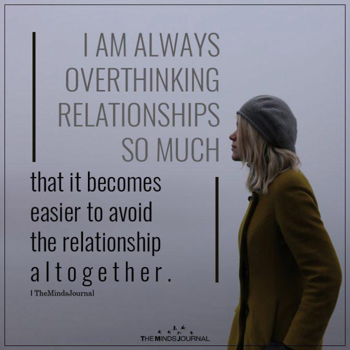 i am always overthinking relationship so much