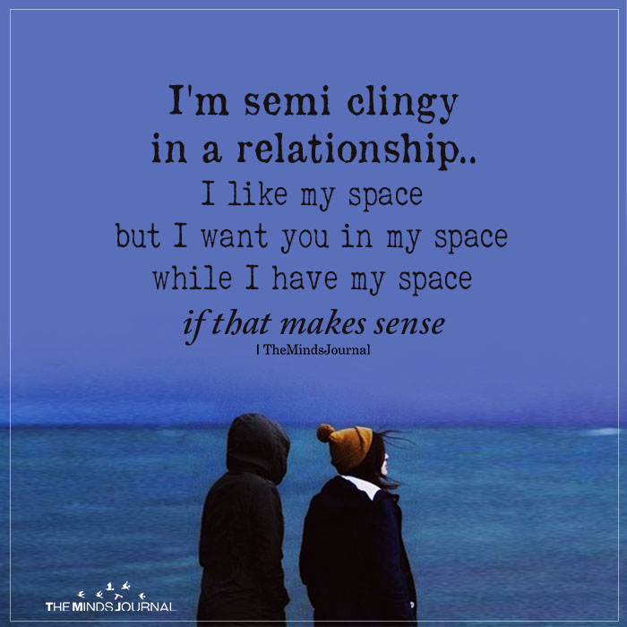 i am semi clingy
