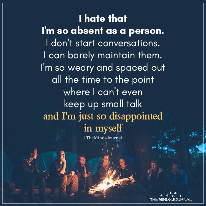 i hate that i am so absent as a person