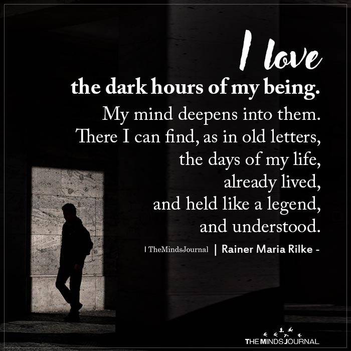 i love the dark hours of my being