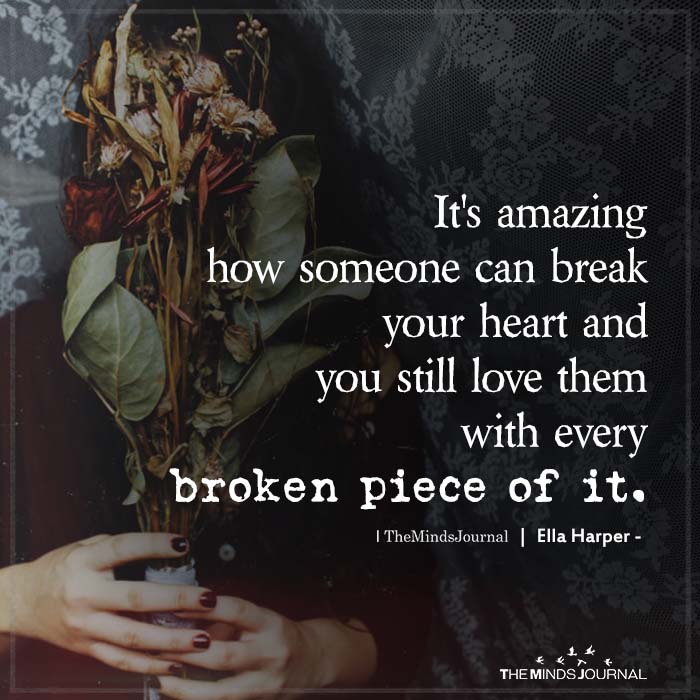 its amazing how someone can break