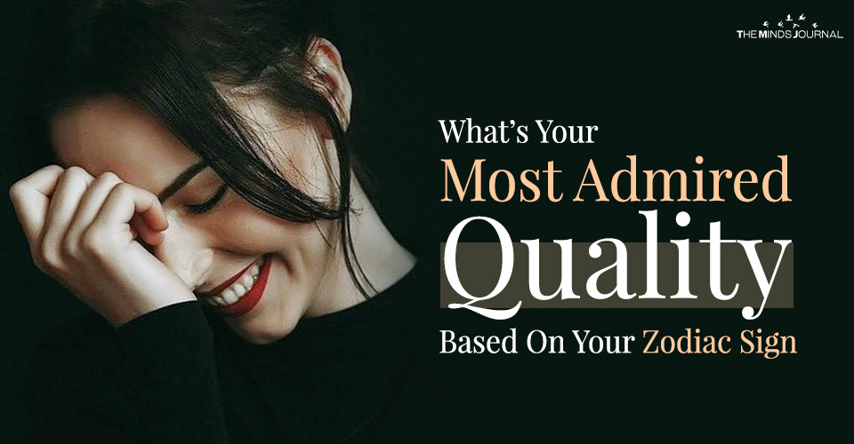 What's Your Most Admired Quality, Based On Your Zodiac Signs