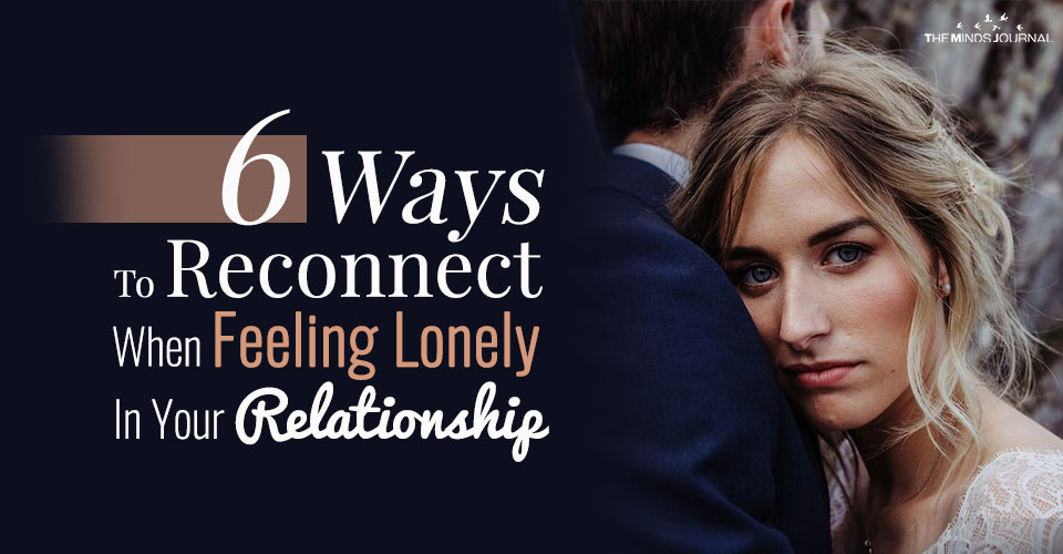 6 Simple Ways To Reconnect With Your Partner When Feeling Lonely In A Relationship