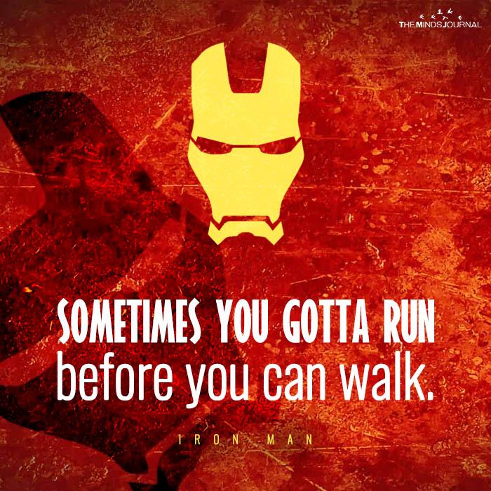 sometimes you gotta run before you can walk