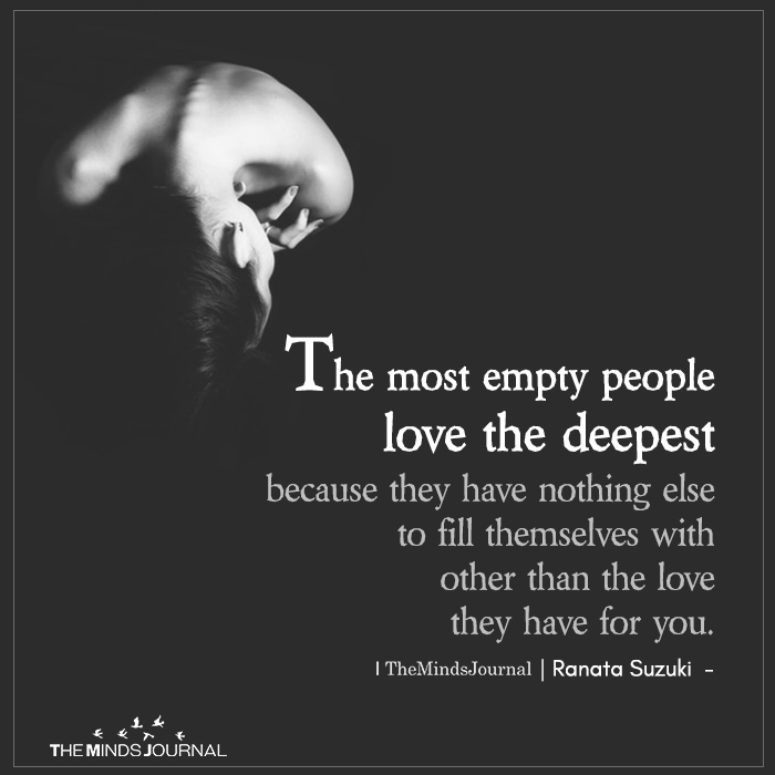 The Most Empty People Love The Deepest