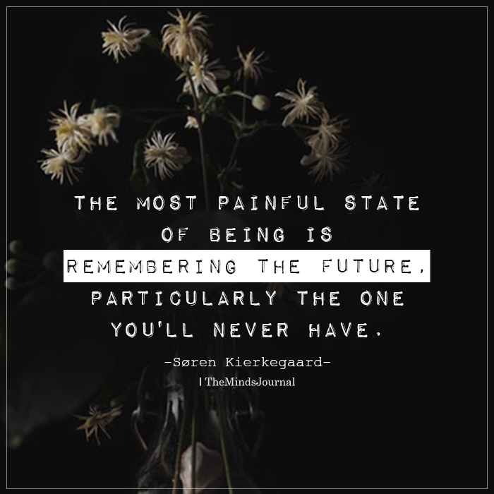 the mot painful state of being is