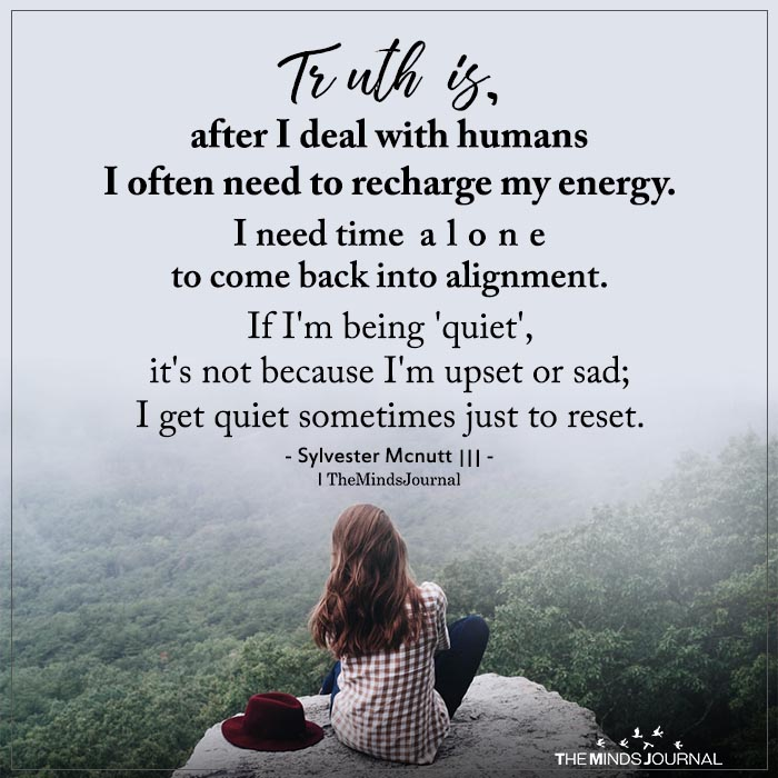 Truth Is After I Deal With Humans I Often Need To Recharge My Energy