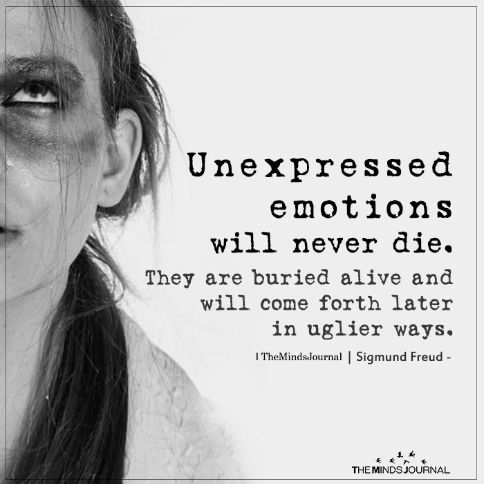 unexpressed emotions will never die