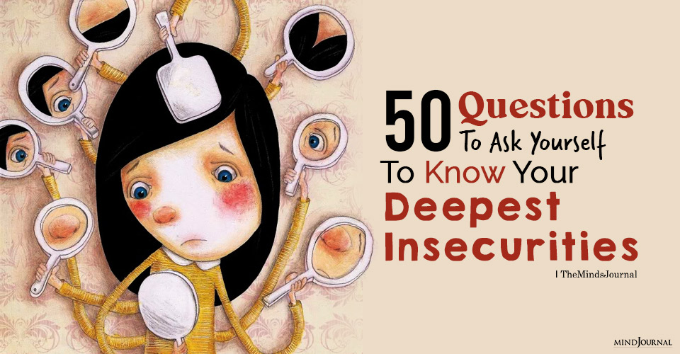 your deepest insecurities