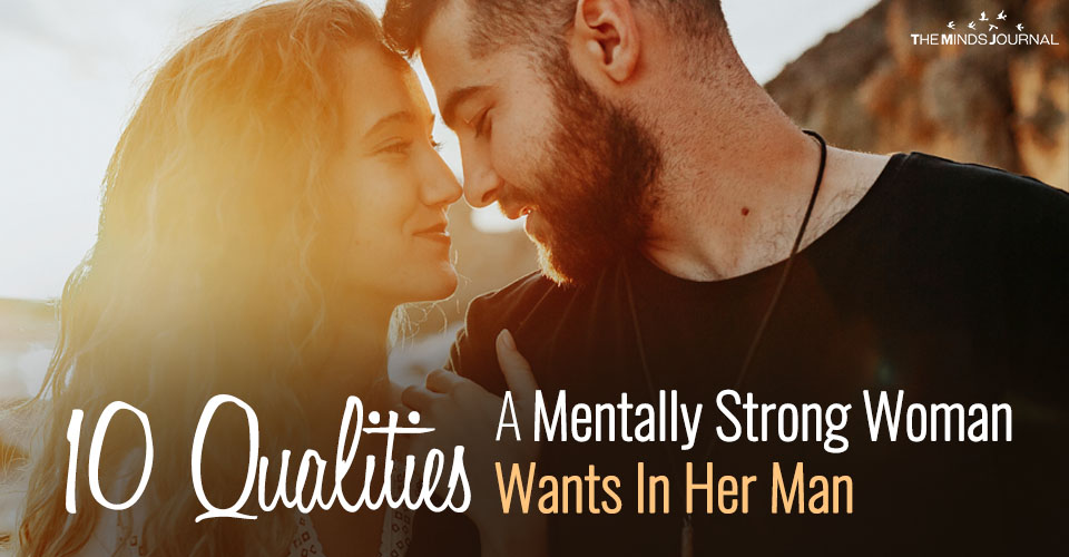 10 Qualities A Mentally Strong Woman Wants In Her Man