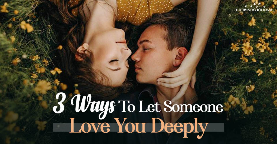 3 Ways To Let Someone Love You Deeply