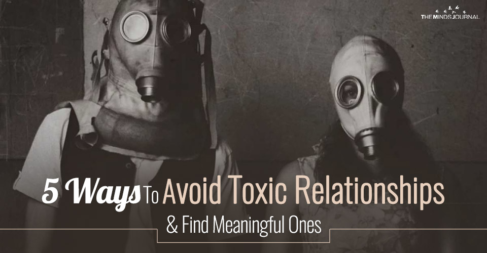 5 Ways To Avoid Toxic Relationships and Find Meaningful Ones