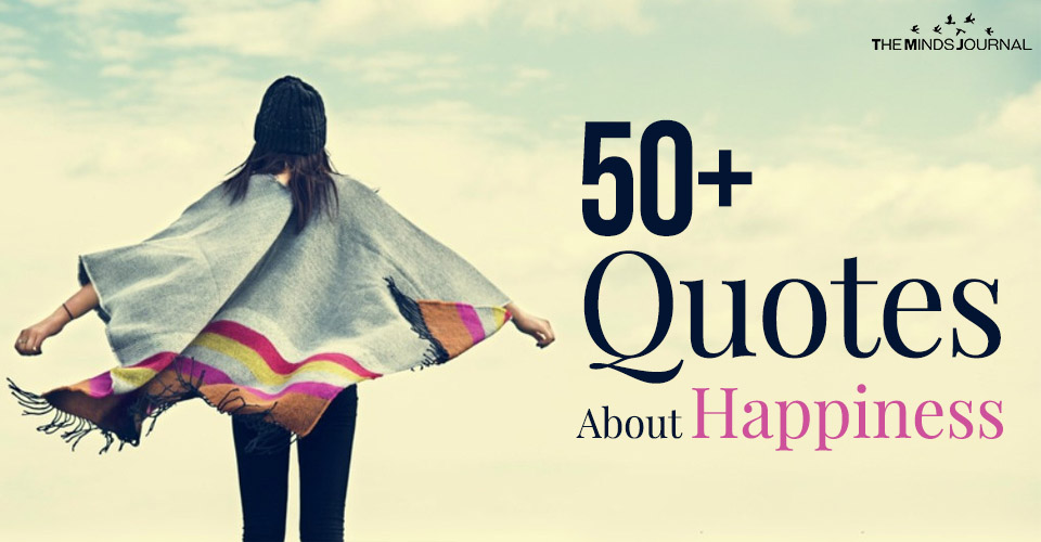 50+ Quotes About Happiness To Make You Feel Good About Life