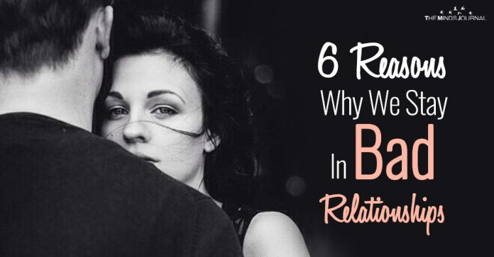 6 Reasons Why We Stay In Bad Relationships
