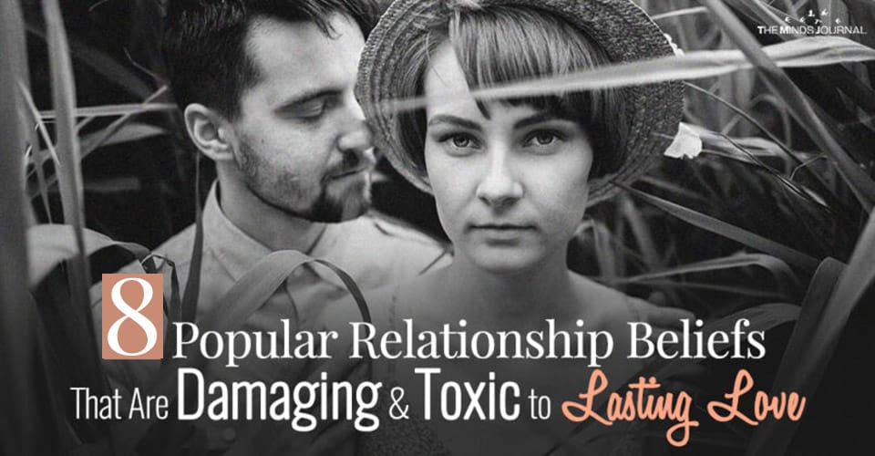 8 Popular Relationship Beliefs That Are Damaging and Toxic to Lasting Love