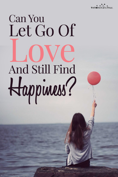 Can You Let Go Of Love And Still Find Happiness?