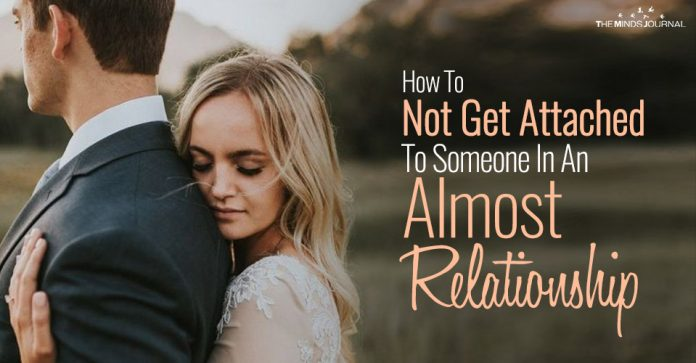 How To Not Get Attached To Someone In An Almost Relationship: