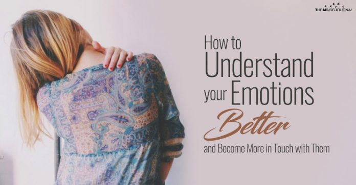 How to Understand your Emotions Better and Become More in Touch with Them