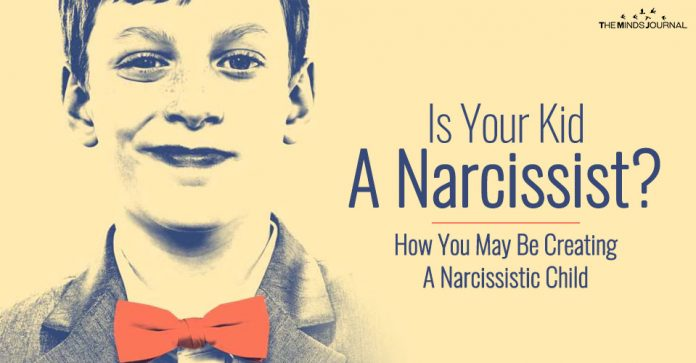Is Your Kid A Narcissist? How You May Be Creating A Narcissistic Child