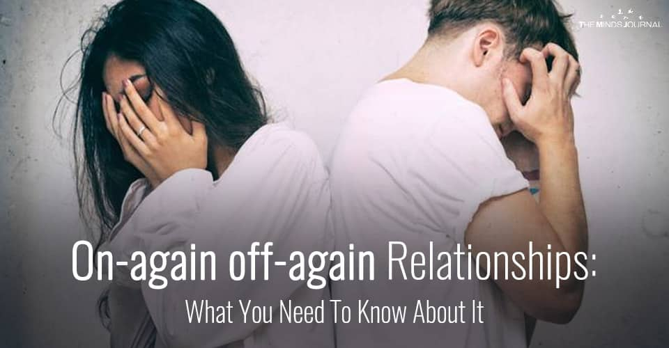 On-again off-again Relationships: What You Need To Know About It