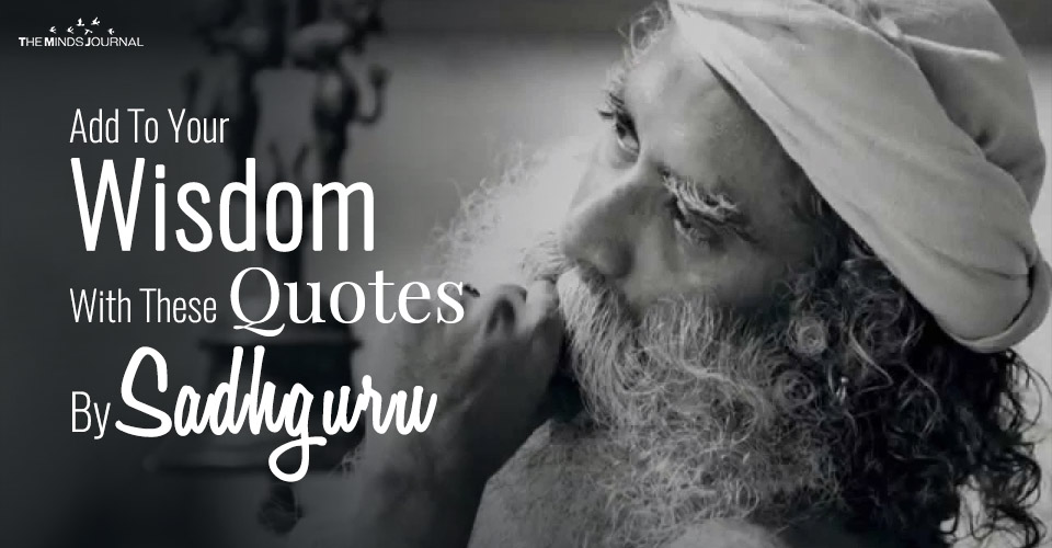 Add To Your Wisdom With These Quotes By Sadhguru