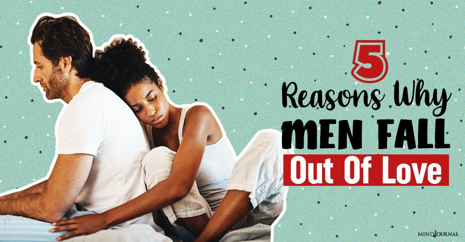 Reasons Why Men Fall Out Of Love
