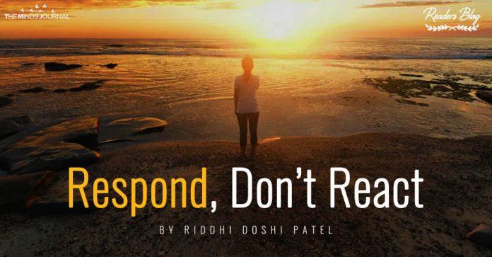 Respond Donot React