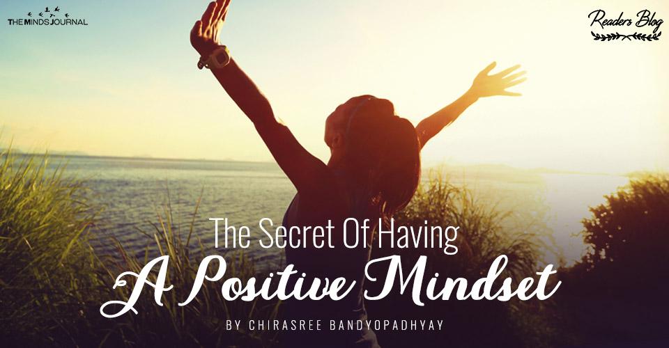 The Secret Of Having A Positive Mindset