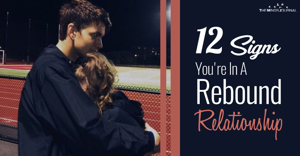 12 Unquestionable Signs You're In A Rebound Relationship