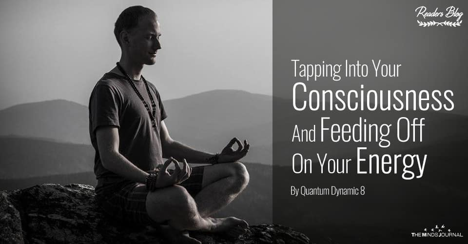 Tapping Into Your Consciousness And Feeding Off On Your Energy