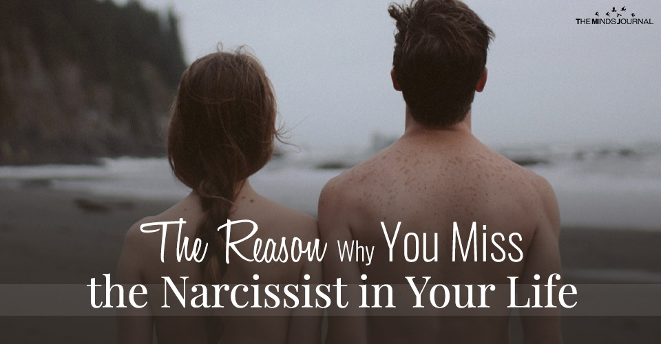 The Reason Why You Miss the Narcissist in Your Life
