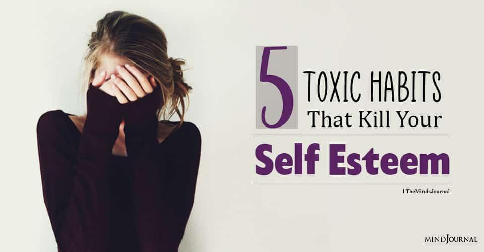 Toxic Habits That Kill Your Self Esteem