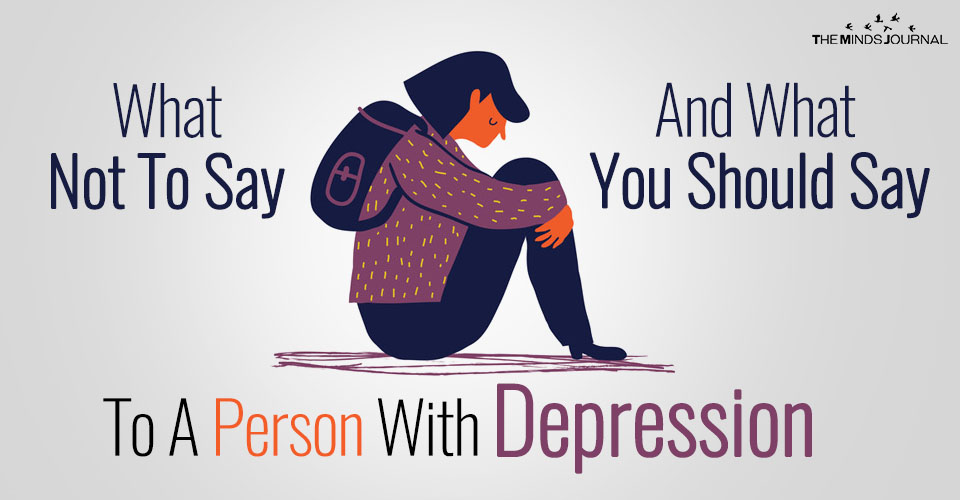 What Not To Say (And What You Should Say) To A Person With Depression