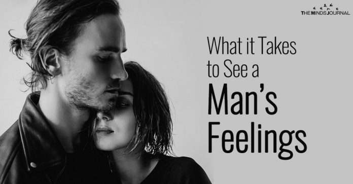 What it Takes to See a Mans Feelings