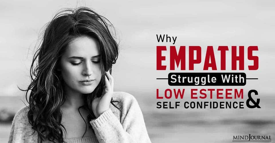 Why Empaths Struggle With Low Self-Esteem And Confidence