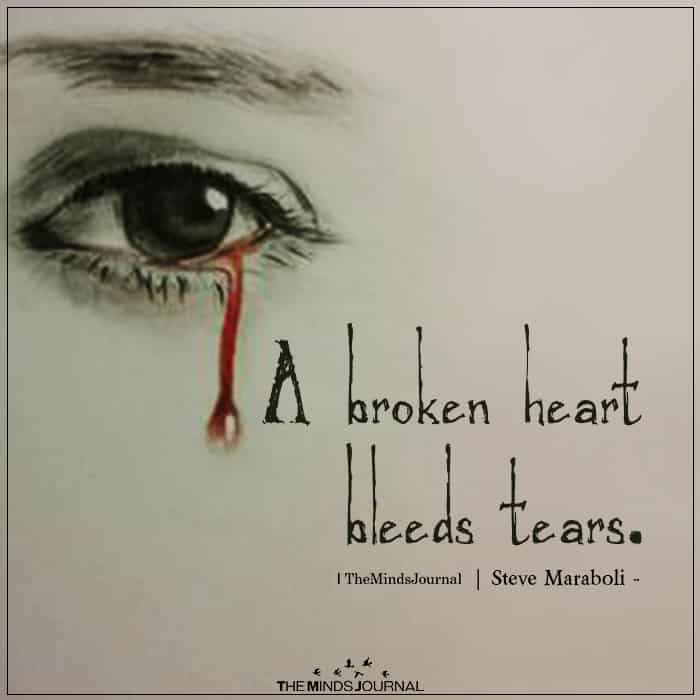A Broken Heart Bleeds Tears.