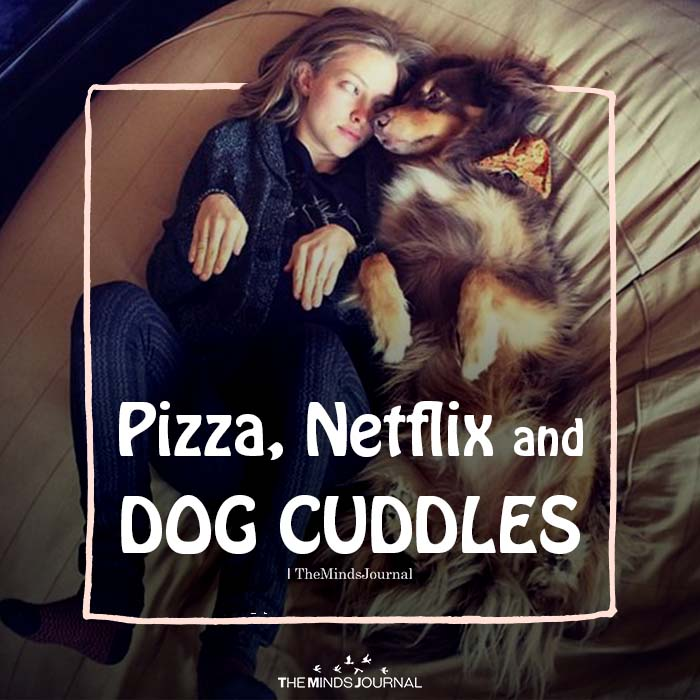 Pizza Netflix and Dog Cuddles
