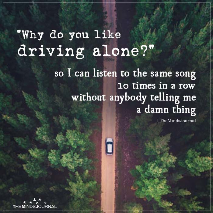 Why do you like driving alone?