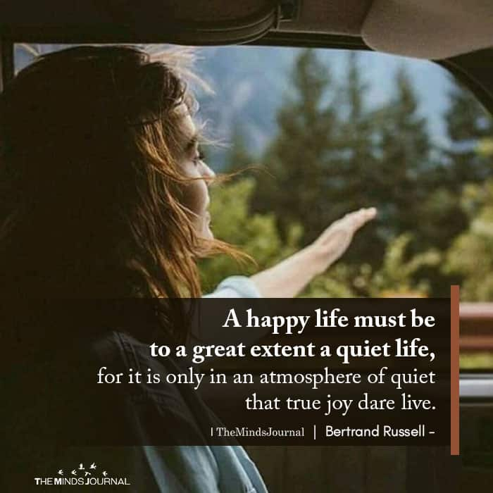 A Happy Life Must Be To A Great Extent A Quiet Life
