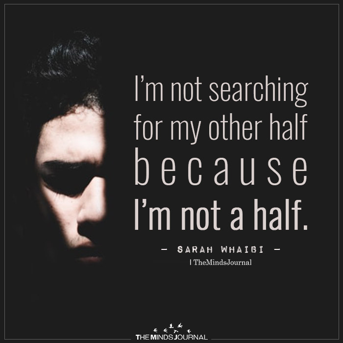 I'm Not Searching For My Other Half