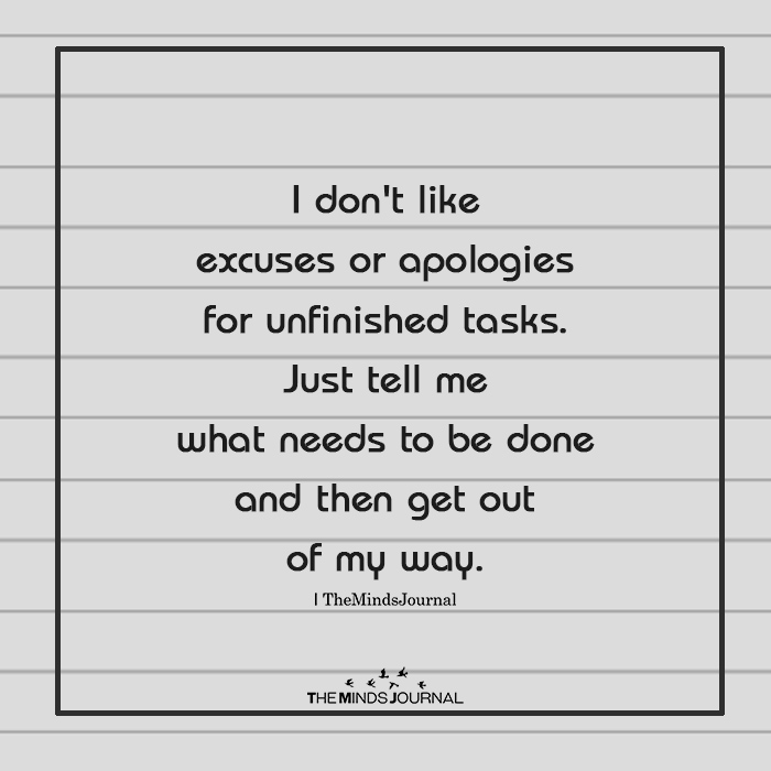 I Don't Like Excuses Or Apologies For Unfinished Tasks