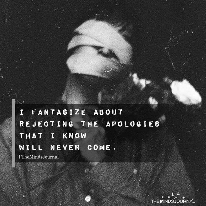 I Fantasize About Rejecting The Apologies